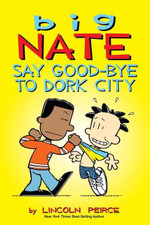 Big Nate : Say Good-bye to Dork City - Lincoln Peirce