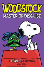 Woodstock : Master of Disguise: A Peanuts Collection - Charles M. Schulz