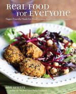 Real Food for Everyone : Vegan-Friendly Meals for Meat-Lovers, Vegetarians, and Vegans - Ann Gentry
