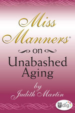 Miss Manners : On Unabashed Aging - Judith Martin