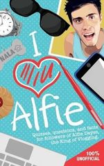 I Love Alfie : Quizzes, Questions, and Facts for Followers of Alfie Deyes, the King of Vlogging - Michael O'Mara Books Ltd