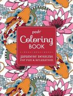 Posh Coloring Book : Japanese Designs for Fun and Relaxation - Michael O'Mara Books Ltd