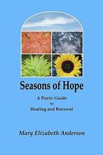 Seasons of Hope : A Poetic Guide to Healing and Renewal - Mary Elizabeth Anderson