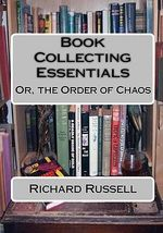 The Order of Chaos : Or, the Essentials of Book Collecting - Richard Russell