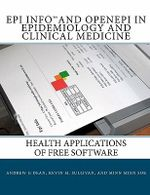 Epi Info and Openepi in Epidemiology and Clinical Medicine : Health Applications of Free Software - Andrew G Dean