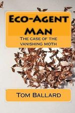 Eco-Agent Man : The Case of the Vanishing Moth - Tom Ballard