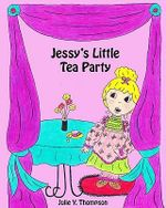 Jessy's Little Tea Party - Julie Y Thompson