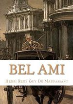 Bel Ami - Henri Rene Guy de Maupassant