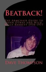 Beatback! : The Armchair Guide to John Otway and Wild Willy Barrett 1970-1977 - Dave Thompson