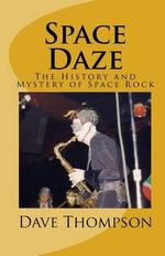 Space Daze : The History and Mystery of Space Rock - Dave Thompson