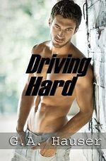 Driving Hard : Men in Motion Book 3 - G A Hauser