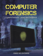 Computer Forensics : Cybercriminals, Laws, and Evidence - Marie-Helen Maras