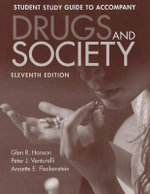 Drugs and Society Student Study Guide : What the Medical Profession Isn't Telling You - Glen R. Hanson