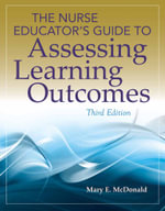 The Nurse Educator's Guide to Assessing Learning Outcomes - Mary E. McDonald