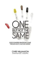 One But Not The Same : God's Diverse Kingdom Come Through Race, Class, and Gender - Chris Williamson