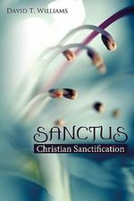 Sanctus : Christian Sanctification - David T Williams