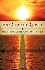 An Outdated Gospel : The Setting of the Cross in the West - Rene Caza