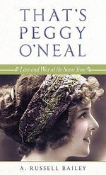 That's Peggy O'Neal : Love and War at the Same Time - A. Russell Bailey