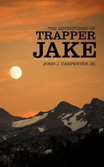 The Adventures of Trapper Jake - John J. Carpenter Jr.