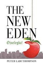 The New Eden : Ojuelegba! - Peter Ladi Thompson
