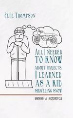 All I Needed to Know About Projects, I Learned as a Kid Shoveling Snow : Earning a Motorcycle - Pete Thompson