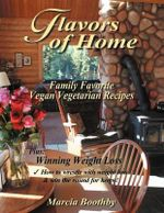 Flavors of Home : Family Favorite Vegan Vegetarian Recipes - Marcia Boothby