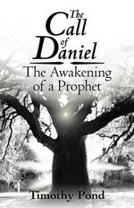 The Call of Daniel : The Awakening of a Prophet - Timothy Pond