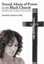 Sexual Abuse of Power in the Black Church : Sexual Misconduct in the African American Churches - Donald H. Matthews PhD