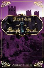 Heart-key and the Morph Scroll - Andrew J. Price