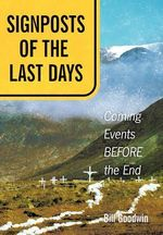 Signposts of The Last Days : Coming Events BEFORE the End - Bill Goodwin