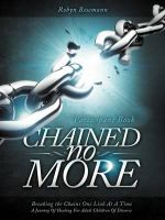 Chained No More : A Journey of Healing for Adult Children of Divorce: Participant Book - Robyn Besemann