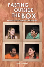 Fasting Outside the Box : Fasting Guidelines for Beginners - John K. Bankas