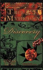 The Tales of True Mythology Discovery - Ethan Long