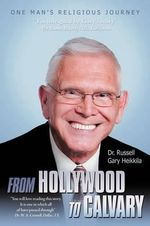 From Hollywood To Calvary : One Man's Religious Journey - Russell Gary Heikkila