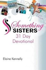Something Sisters : 31 Day Devotional - Elaine Kennelly