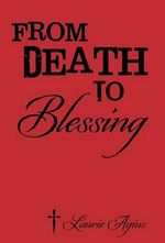 From Death To Blessing - Laurie Agius
