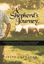 A Shepherd's Journey : An Explortion of I Peter 5:1-4 Illustrating Moral Principles and Missional Purpose - Steve Crawford