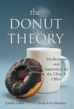 The Donut Theory : Meditations and Inspiration for the Church Office - Linda Gillis