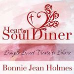Heart and Soul Diner : Simple Sweet Treats to Share - Bonnie Jean Holmes