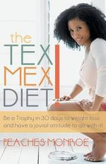 The Tex-Mex Diet! : Be a Trophy in 30 Days to Weight Loss and Have a Jovial Attitude to Go with It! - Peaches Monroe