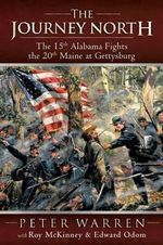 The Journey North : The 15th Alabama Fights the 20th Maine at Gettysburg - Peter Warren