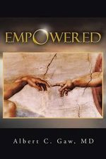 Empowered : A Journey to Beyond Death - Albert C. Gaw MD