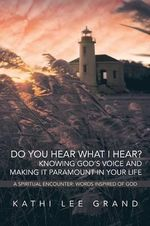 Do You Hear What I Hear? Knowing God's Voice and Making it Paramount in Your Life - Kathi Lee Grand