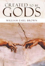 Created to Be Gods - William Earl Brown