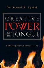Creative Power of the Tongue : Creating New Possibilities - Dr. Samuel A. Appiah