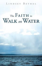 The Faith to Walk on Water - Lindsey Bethel