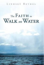 The Faith to Walk on Water : A 90-Day Devotional - Lindsey Bethel