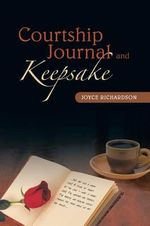 Courtship Journal and Keepsake - Joyce Richardson
