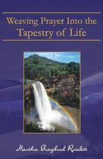 Weaving Prayer Into the Tapestry of Life - Martha Graybeal Rowlett