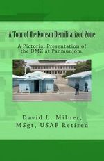 A Tour of the Korean Demilitarized Zone : A Pictorial Presentation of the DMZ at Panmunjom. - David L Milner